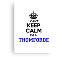 I cant keep calm Im a THOMFORDE Canvas Print