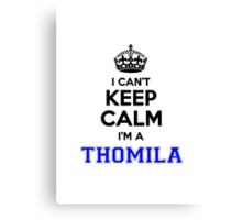 I cant keep calm Im a THOMILA Canvas Print