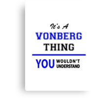 It's a VONBERG thing, you wouldn't understand !! Canvas Print
