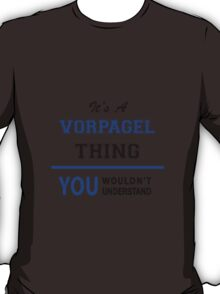 It's a VORPAGEL thing, you wouldn't understand !! T-Shirt