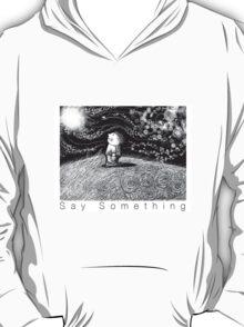 Say Something T-Shirt