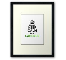 I cant keep calm Im a LARENCE Framed Print