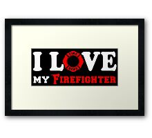 I Love my Firefighter (w/ red) Framed Print