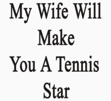 My Wife Will Make You A Tennis Star  by supernova23