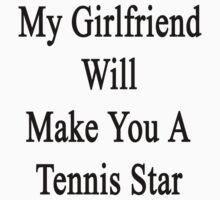 My Girlfriend Will Make You A Tennis Star  by supernova23