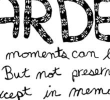 A Life is Like a Garden - sticker Sticker