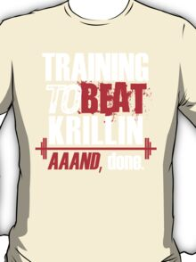 Training to beat Krillin, aaaand done T-Shirt