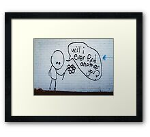 Will I ever find another you? Framed Print