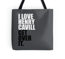 I love Henry Cavill get over it Tote Bag