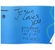 Jesus loves you but everyone else thinks you're a dickhead Poster
