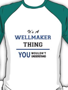 It's a WELLMAKER thing, you wouldn't understand !! T-Shirt