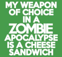 My weapon of choice in a Zombie Apocalypse is a cheese sandwich Kids Clothes