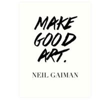 Make Good Art, Said Neil Gaiman Art Print