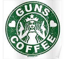 I Love Guns and Coffee! Not the Starbucks logo, but close. Poster