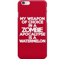 My weapon of choice in a Zombie Apocalypse is a watermelon iPhone Case/Skin
