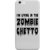 I'M LIVING IN THE ZOMBIE GHETTO by Zombie Ghetto iPhone Case/Skin