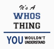 It's a WHOS thing, you wouldn't understand !! by thinging
