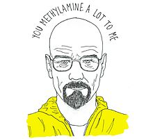 You methylamine a lot to me. Photographic Print