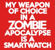 My weapon of choice in a Zombie Apocalypse is a smart watch Kids Clothes