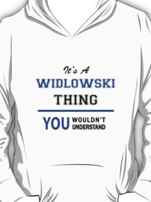 It's a WIDLOWSKI thing, you wouldn't understand !! T-Shirt