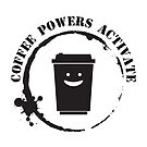 Coffee Powers Activate  by StewNor