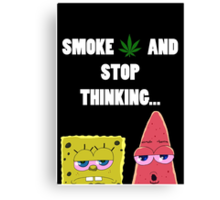 Smoke weed and stop thinking Canvas Print