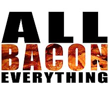 All Bacon Everything by Vintagee