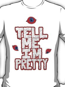 Tell Me I'm Pretty (with eyeballs) T-Shirt