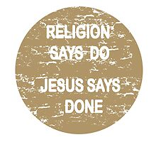 Religion says do - Jesus says done by tshirtchristian