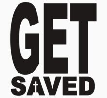 GET SAVED by tshirtchristian