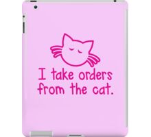 I TAKE ORDERS FROM THE CAT iPad Case/Skin