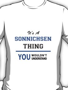 It's a SONNICHSEN thing, you wouldn't understand !! T-Shirt