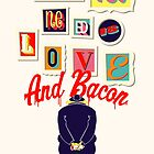 All You Need Is Love And Bacon by avbtp
