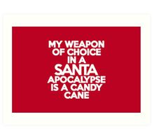 My weapon of choice in a Santa Apocalypse is a candy cane Art Print