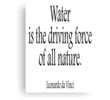 Leonardo da Vinci; Water is the driving force of all nature. Black on White Canvas Print