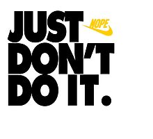 """""""JUST DON'T DO IT."""" by stnxv"""