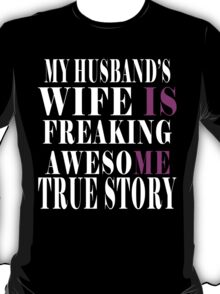 My Husband's Wife Is Freaking Awesome True Story T-Shirt