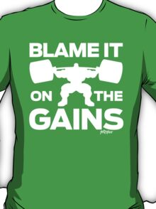 Blame it on the Gains T-Shirt