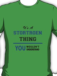 It's a STORTROEN thing, you wouldn't understand !! T-Shirt