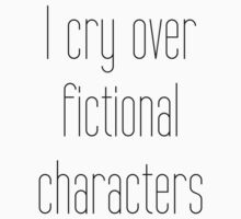 I cry over fictional characters by SamanthaMirosch