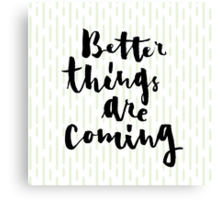 Better Things Are Coming Canvas Print