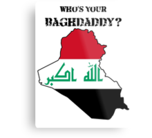 Who's Your Baghdaddy? (Flag) Metal Print