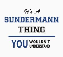 It's a SUNDERMANN thing, you wouldn't understand !! T-Shirt