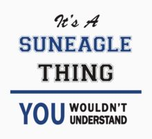 It's a SUNEAGLE thing, you wouldn't understand !! T-Shirt