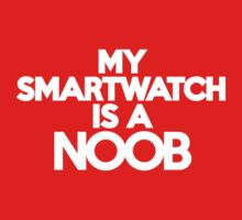 My smart watch is a noob Kids Clothes