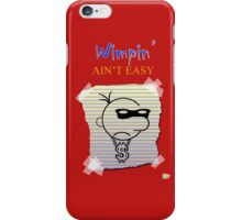 Wimpin' Ain't Easy iPhone Case/Skin