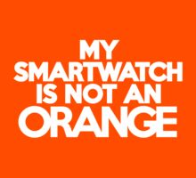 My smartwatch is not an orange Kids Clothes