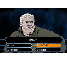 Who wants to be Hodor? Photographic Print