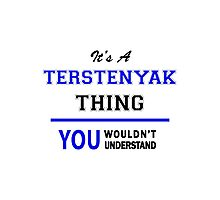 It's a TERSTENYAK thing, you wouldn't understand !! Photographic Print