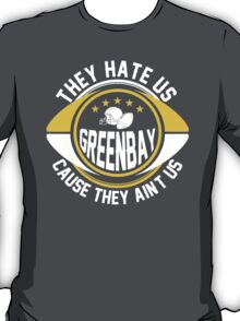 They Hate Us Cause They Ain't Us - Green Bay Fan TShirts & Hoodies T-Shirt